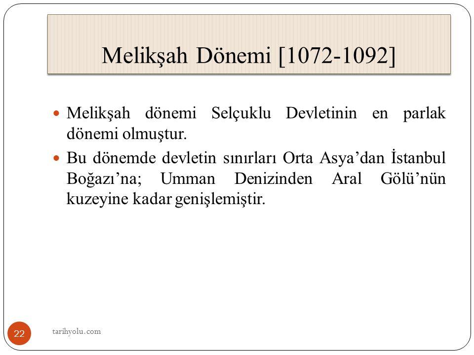 Melikşah Dönemi [1072-1092] Melikşah dönemi Selçuklu Devletinin en parlak dönemi olmuştur.